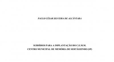 Subsídios para a implantação do CEMM Centro Municipal de Memória de Sertãozinho (SP) - Paulo César Silveira de Alcântara