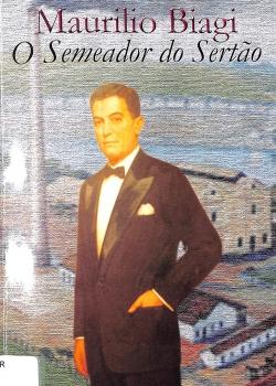 Maurílio Biagi - o semeador do sertão - Geraldo Hasse